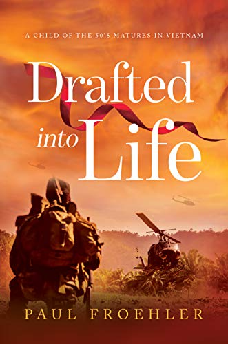 Drafted into Life: A Child of the 50's Matures in Vietnam (English Edition)