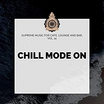 Chill Mode On - Supreme Music For Cafe, Lounge And Bar, Vol. 14