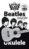 The Little Black Songbook of Ukulele Songs the Beatles Uke Book