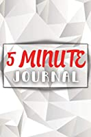 Five Minute Journal For A Happier You in 5 Minutes a Day: Amazing 5 Five Minute Journal - The Happiness Planner Of Life. Fun 5 Minute Journal For Women And Men, A Great Affirmation Journal For All Adults. Start Today This Journal And Write All Your Thoughts Every Day. This Mind Journal Is A Perfect Gift!