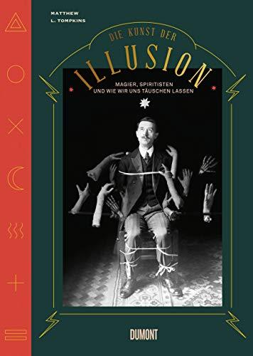 Die Kunst der Illusion: Magier, Spiritisten und wie wir uns täuschen lassen