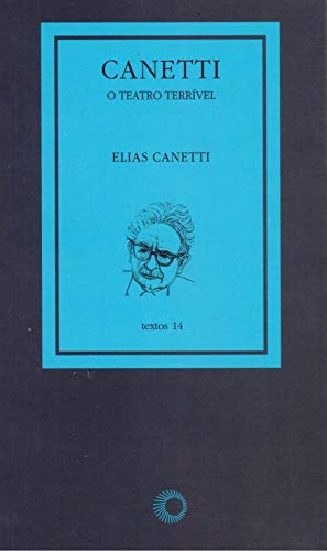 Canetti: o teatro terrível
