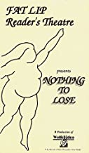 FAT LIP READER'S THEATRE presents NOTHING TO LOSE