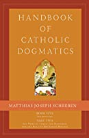 Handbook of Catholic Dogmatics 5.2: Book Five Soteriology Part Two the Work of Christ the Redeemer and the Role of His Virgin Mother