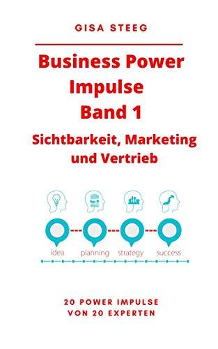 Business Power Impulse Band 1 – Sichtbarkeit, Marketing und Vertrieb: 20 Power Impulse von 20 Experten