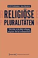 Religioese Pluralitaeten - Umbrueche in der Wahrnehmung religioeser Vielfalt in Deutschland
