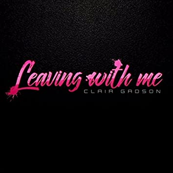 Leaving with Me