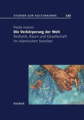 Die Verkörperung der Welt: Ästhetik, Raum und Gesellschaft im islamischen Sansibar (Studien zur Kulturkunde)