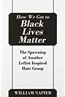 How We Got to Black Lives Matter: The Spawning of Another Leftist Inspired Hate Group