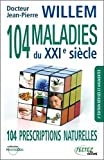 104 maladies du XXIe siècle - 104 prescriptions naturelles