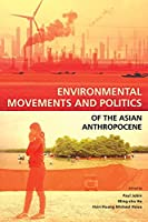 Environmental Movements and Politics of the Asian Anthropocene