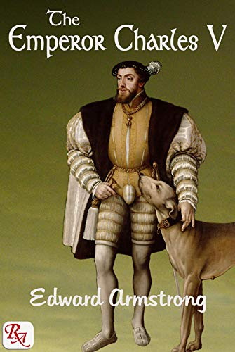 The Emperor Charles V: complete in 1 volume (English Edition)