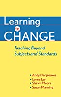 Learning to Change: Teaching Beyond Subjects and Standards (Jossey Bass Education Series)
