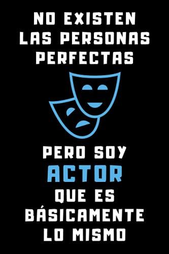 No Existen Las Personas Perfectas Pero Soy Actor Que Es Básicamente Lo Mismo: Cuaderno De Anotaciones Para Actores - 120 Páginas