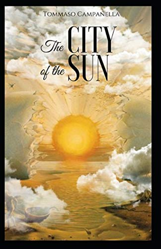 Tommaso Campanella The City of the Sun :(Annotated Edition)