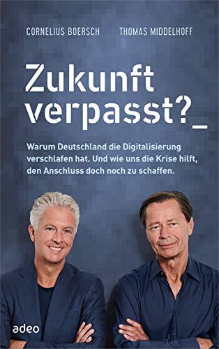 Zukunft verpasst?: Warum Deutschland die Digitalisierung verschlafen hat. Und wie uns die Krise hilft, den Anschluss doch noch zu schaffen.