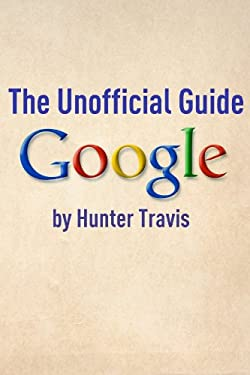 Google: The Unofficial Guide