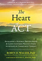 The Heart of ACT: Developing a Flexible, Process-Based & Client-Centered Practice Using Acceptance & Commitment Therapy