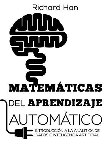Matemáticas del Aprendizaje Automático: Introducción a la analítica de datos e inteligencia artificial