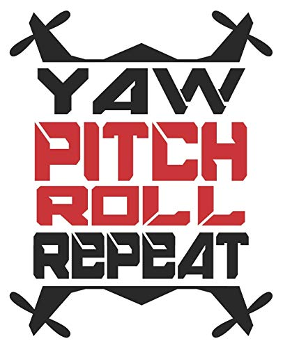 Yaw Pitch Roll Repeat: Funny Drone Pilot Drinking Racing Quadcopter Hobby Composition Notebook 100 College Ruled Pages Journal Diary