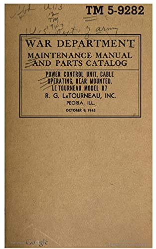 TM 5-9283 Power Control Unit, Cable Operating, Rear Mounted, LeTourneau Model R7, 1943 (English Edition)