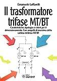 Il trasformatore trifase MT/BT. Caratteristiche, tipologia e criteri per il dimensionament...