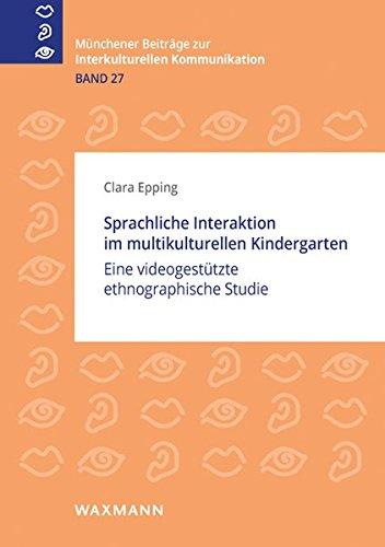 Sprachliche Interaktion im multikulturellen Kindergarten: Eine videogestützte ethnographische Studie (Münchener Beiträge zur interkulturellen Kommunikation)