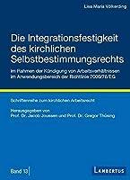 Die Integrationsfestigkeit des kirchlichen Selbstbestimmungsrechts im Rahmen der Kuendigung von Arbeitsverhaeltnissen im Anwendungsbereich der Richtlinie 2000/78/EG
