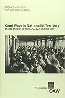 Kami Ways in Nationalist Territory: Shinto Studies in Prewar Japan and the West (Osterreichische Akademie der Wissenschaften Philosophisch-Historische Klasse Sitzungsberichte 840: Beitrage zur Kultur- und Geistesgeschichte Asiens)