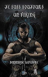 Je suis toujours un Viking par Dominique Lefebvre