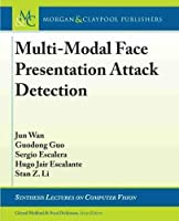 Multi-Modal Face Presentation Attack Detection (Synthesis Lectures on Computer Vision)