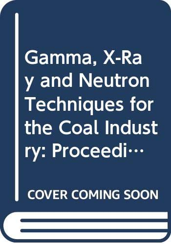 Gamma, X-Ray and Neutron Techniques for the Coal Industry: Proceedings of an Advisory Group Meeting Vienna 12/4-7, 1984 (Panel Proceedings Series)