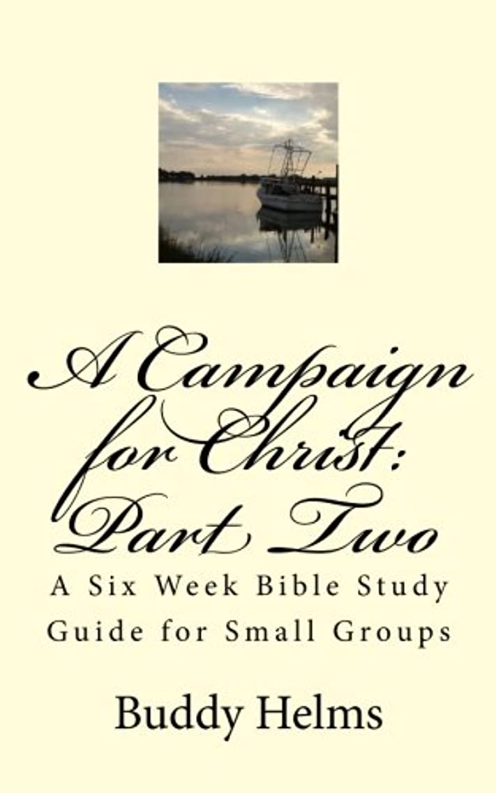 A Campaign for Christ: Part Two: A Six Week Bible Study Guide for Small Groups