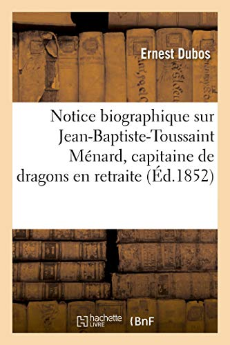 Notice Biographique Sur Jean-Baptiste-Toussaint Menard, Capitaine de Dragons en Retraite