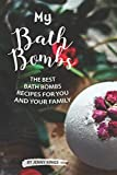 My Bath Bombs: The Best Bath Bombs Recipes for You and Your Family
