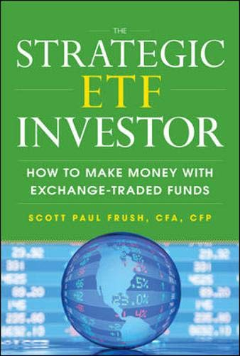 The Strategic ETF Investor: How to Make Money with Exchange-Traded Funds