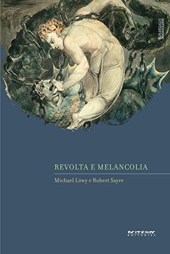 Revolta e melancolia: o romantismo na contracorrente da modernidade