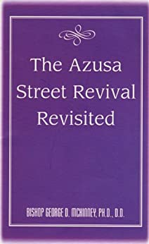 The Azusa Street Revival Revisited by [Bishop George D. McKinney, Peggy L. Rainey]