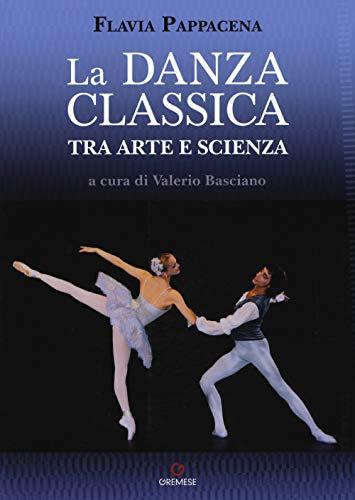 La danza classica tra arte e scienza. Con espansione online