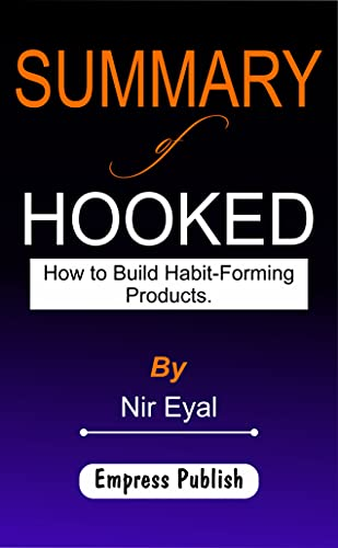 Summary of Hooked by Nir Eyal: How to Build Habit-Forming Products (English Edition)