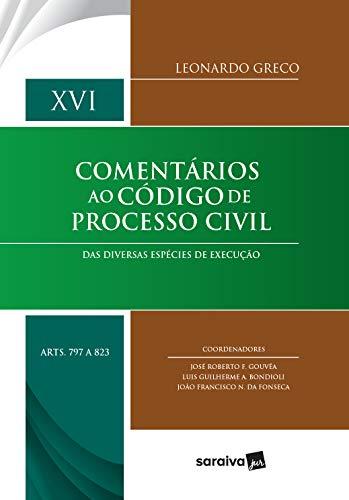 Comentários ao Código de Processo Civil: Das diversas espécies de execução - Disposições gerais até obrigação de não fazer - XVI artigos 797 a 823