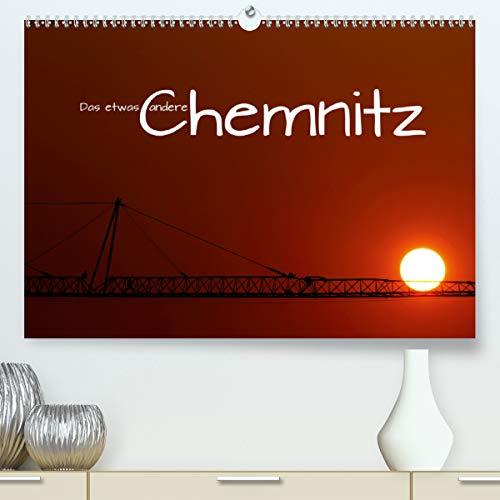 Das etwas andere Chemnitz (Premium, hochwertiger DIN A2 Wandkalender 2021, Kunstdruck in Hochglanz)