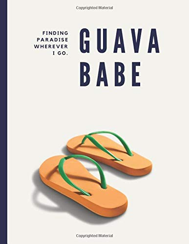 Guava Babe: Finding Paradise Wherever I Go.: Composition Book
