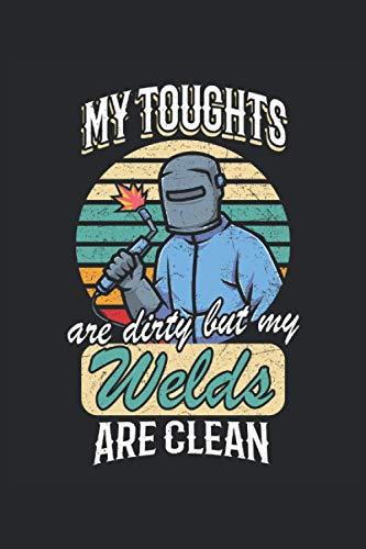 My Toughts are dirty but my Welds are clean: Cuaderno de soldador con gracioso dicho soldador regalos rayado (formato A5, 15, 24 x 22, 86 cm, 120 páginas)
