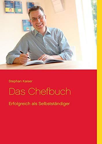 Kaiser Stephan, Das Chefbuch. Erfolgreich als Kleinunternehmer und Freiberufler.