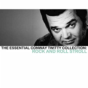The Essential Conway Twitty Collection: Rock and Roll Story