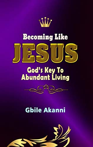 Becoming Like Jesus: God's Key To Abundant Living
