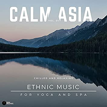 Calm Asia - Chilled And Relaxing Ethnic Music For Yoga And Spa, Vol. 01