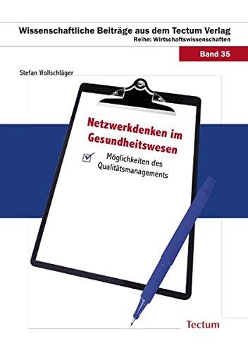 Netzwerkdenken im Gesundheitswesen: Möglichkeiten des Qualitätsmanagements (Wissenschaftliche Beiträge aus dem Tectum-Verlag / Wirtschaftswissenschaften)