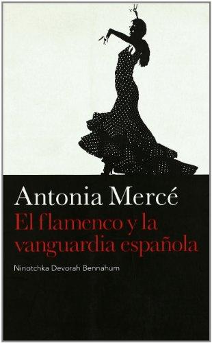Antonia Mercé El flamenco y la vanguardia española (Danza)